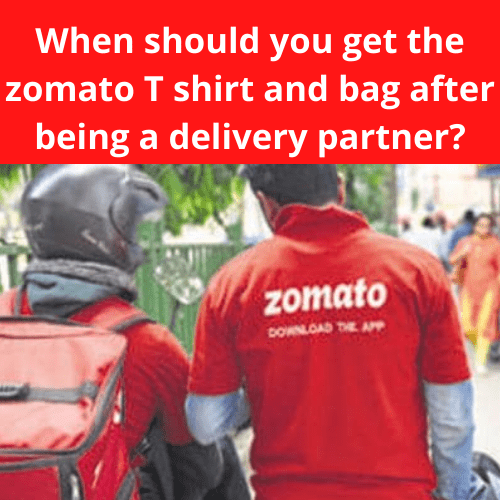 When should you get the zomato T shirt and bag after being a delivery partner?