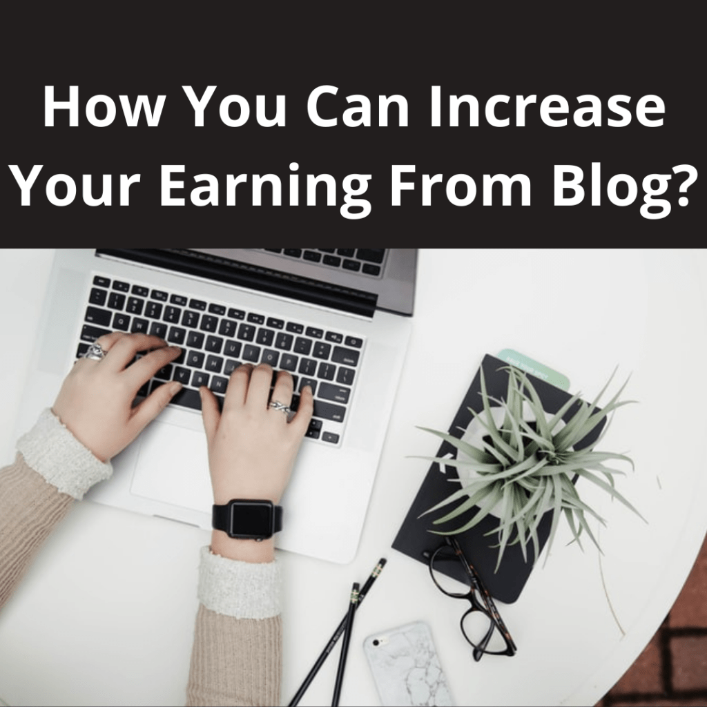 How you can increase your earning from Blog?