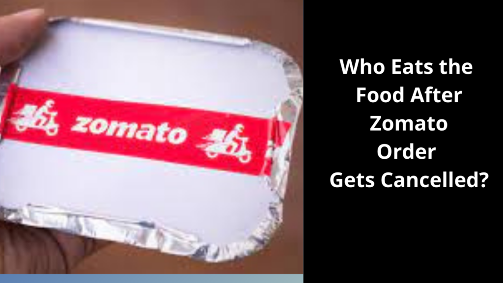 Who Eats the Food After Zomato Order Gets Cancelled?