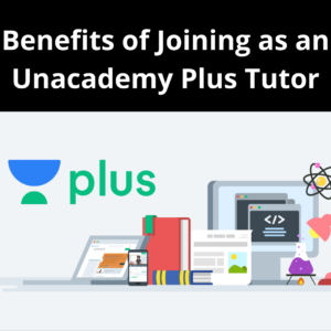 Benefits of Joining as an Unacademy Plus Tutor