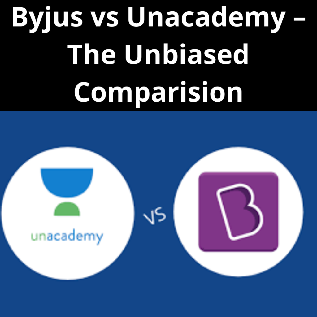 Byjus vs Unacademy – The Unbiased Comparision