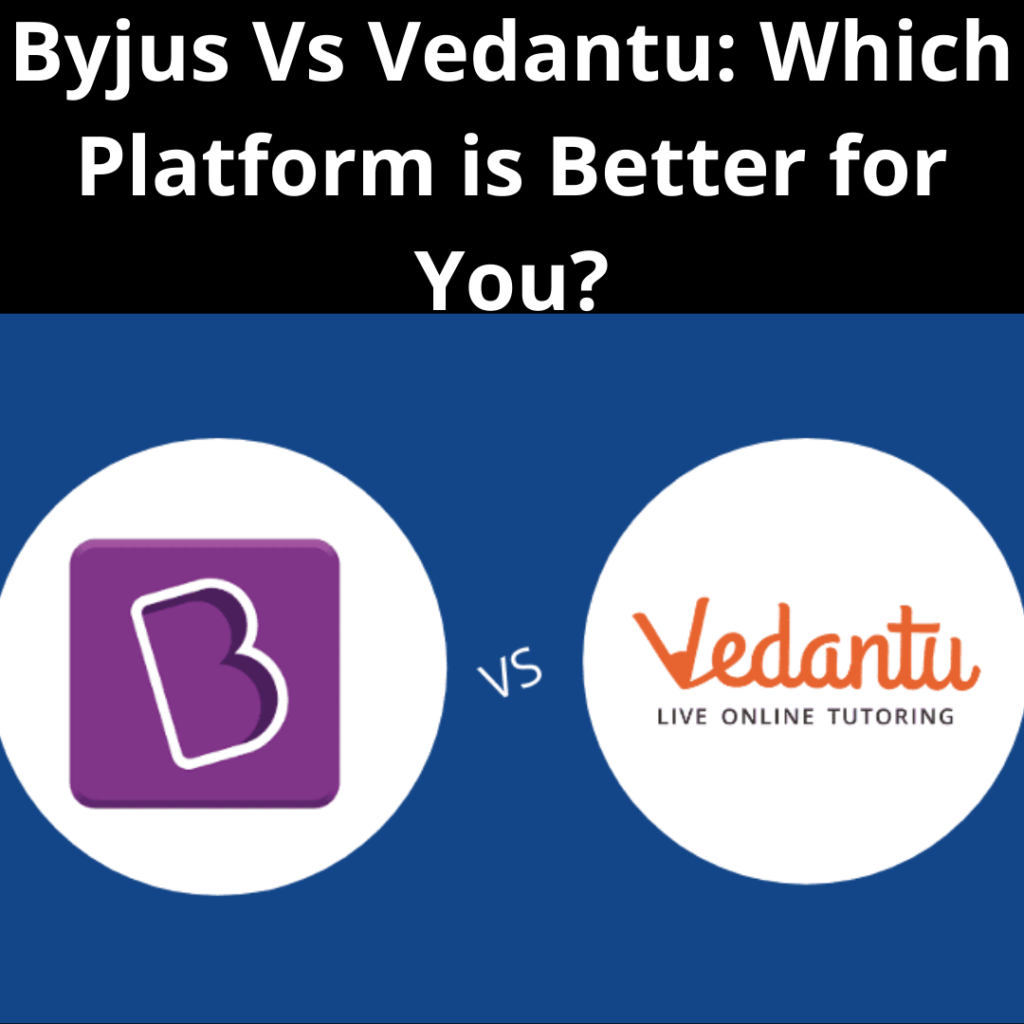Byjus Vs Vedantu: Which Platform is Better for You?