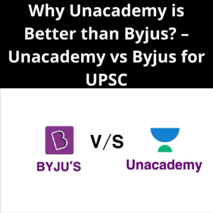 Why Unacademy is Better than Byjus? - Unacademy vs Byjus for UPSC