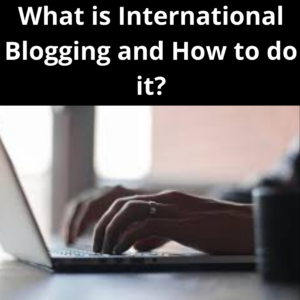 What is International Blogging and How to do it?