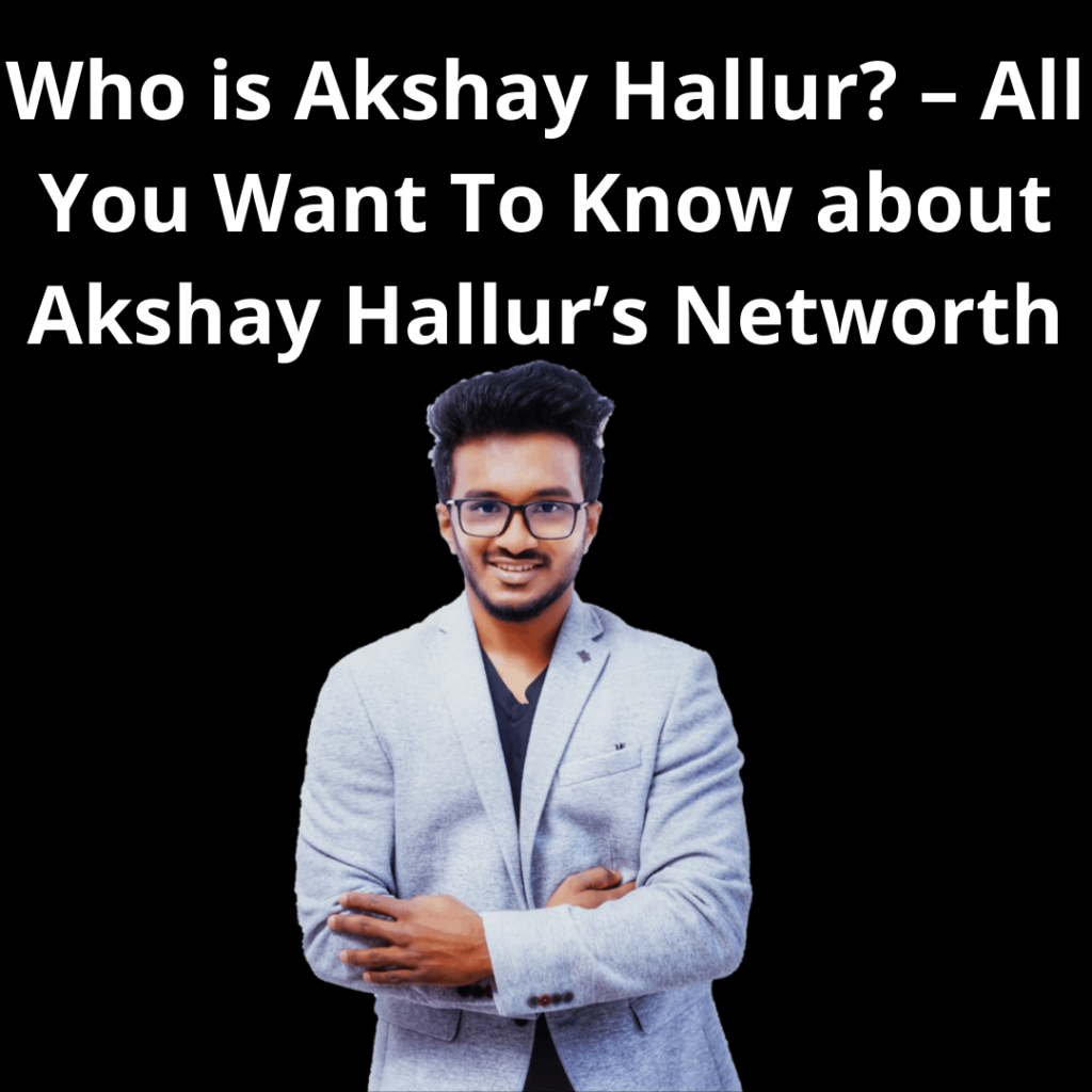Who is Akshay Hallur? – All You Want To Know about Akshay Hallur's Networth