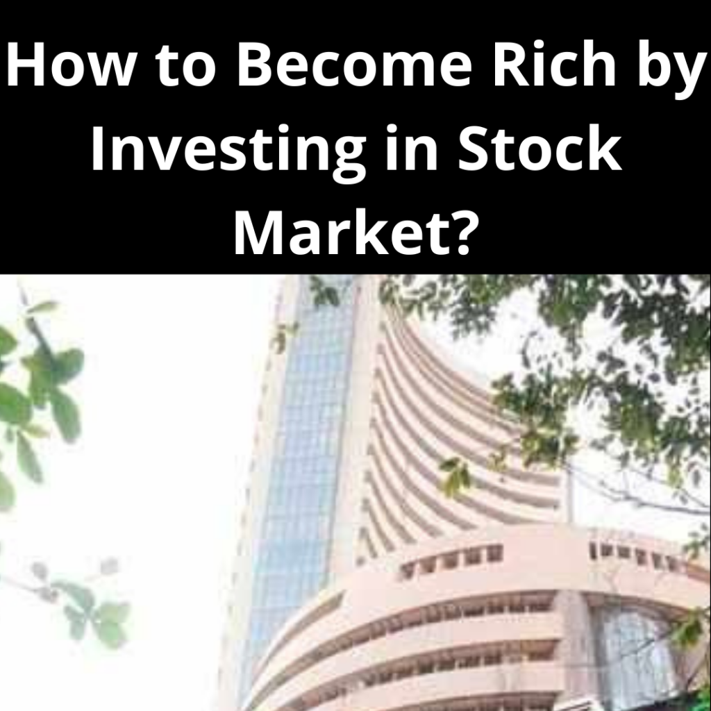 How to Become Rich by Investing in Stock Market?