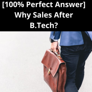 [100% Perfect Answer] Why Sales After B.Tech?