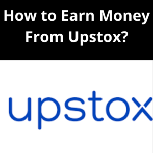 How to earn money from Upstox?