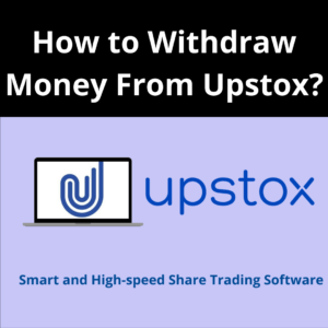 How to Withdraw Money From Upstox?
