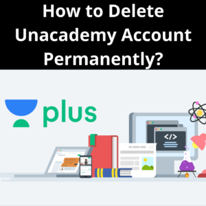 How to Delete Unacademy Account Permanently?