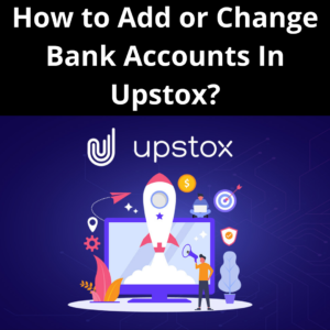 How to Add or Change Bank Accounts In Upstox?